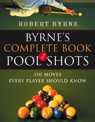 Byrne's Complete Book of Pool Shots By Byrne, Robert